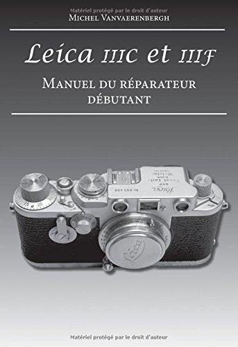 Leica Iiic et Iiif. Manuel du Reparateur Débutant par Vanvaerenbergh Miche