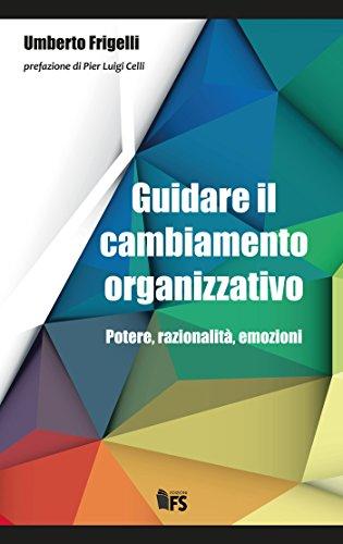 Guidare il cambiamento organizzativo: Potere, razionalità, emozioni (Italian Edition)