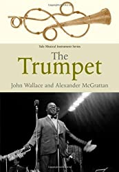 The Trumpet (Yale Musical Instrument Series) by John Wallace (2012-05-15)