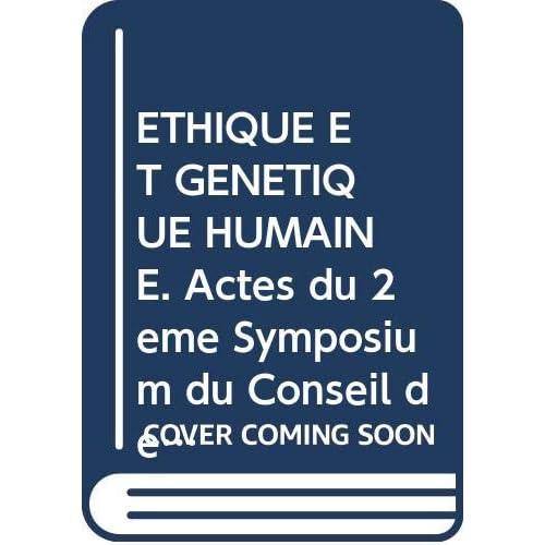 ETHIQUE ET GENETIQUE HUMAINE. Actes du 2ème Symposium du Conseil de l'Europe sur la bioéthique, Strasbourg, 30 novembre - 2 décembre 1993