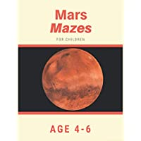 Mars Mazes For Children Age 4-6: Mazes book - 81 Pages, Ages 4 to 6, Patience, Focus, Attention to Detail, and Problem-Solving