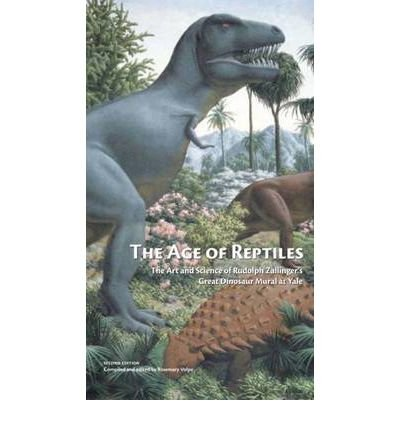 The Age of Reptiles: The Art and Science of Rudolph Zallinger's Great Dinosaur Mural at Yale (Paperback) - Common