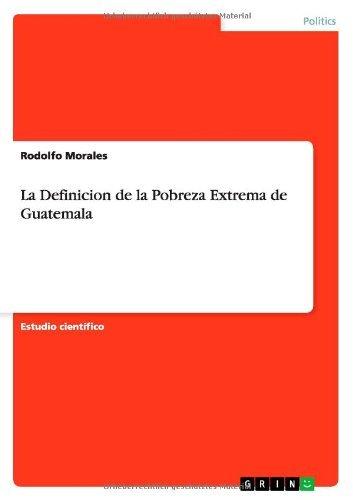 La Definicion de la Pobreza Extrema de Guatemala por Rodolfo Morales