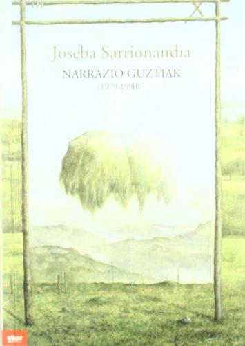 Narrazio guztiak (1979-1990) (Literatura) por Joseba Sarrionandia Uribelarrea