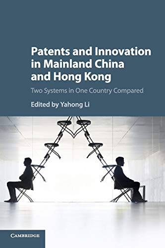 Patents and Innovation in Mainland China and Hong Kong: Two Systems in One Country Compared