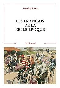 Les français de la belle époque par Antoine Prost