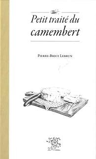 Petit traité du camembert par Pierre-Brice Lebrun