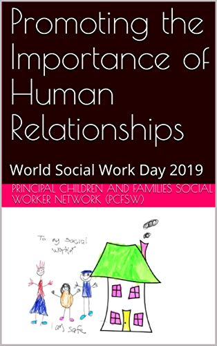 Promoting the Importance of Human Relationships: World Social Work Day 2019 (Relationship based practice) by [(PCFSW), Principal Children and Families Social Worker Network]