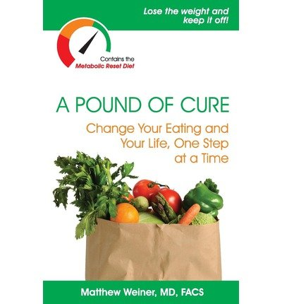 [ A Pound of Cure: Change Your Eating and Your Life, One Step at a Time Weiner MD, Matthew ( Author ) ] { Paperback } 2012