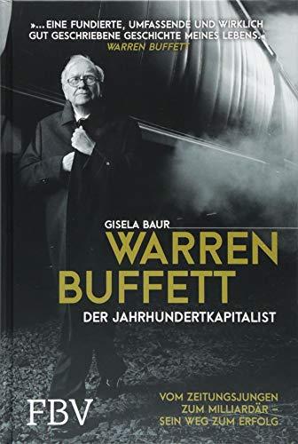 Warren Buffett - Der Jahrhundertkapitalist: Vom Zeitungsjungen zum Milliardär - sein Weg zum Erfolg