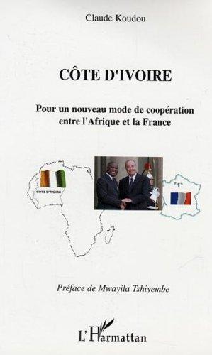 Côte d'Ivoire : Pour un nouveau mode de coopération entre l'Afrique et la France par Claude Koudou