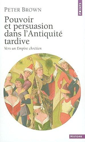 Pouvoir et persuasion dans l'Antiquit tardive