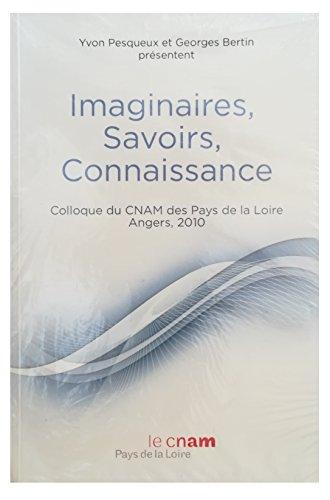 Imaginaires, savoirs, connaissance. Colloque du CNAM des Pays de la Loire