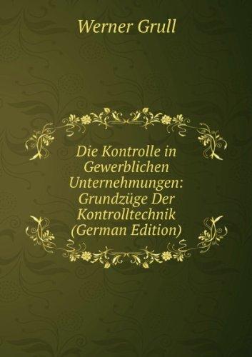 Die Kontrolle in Gewerblichen Unternehmungen: Grundzüge Der Kontrolltechnik (German Edition)