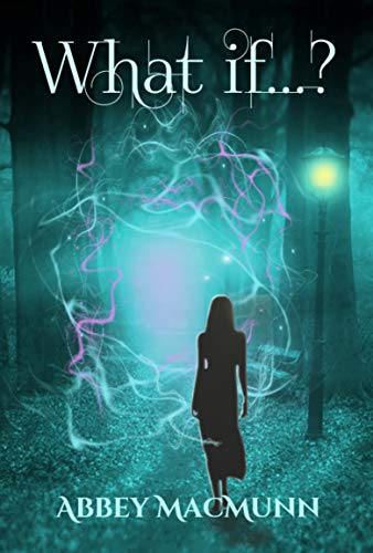 What if...?: Short Fantasy Stories: Volume 1 by Abbey MacMunn
