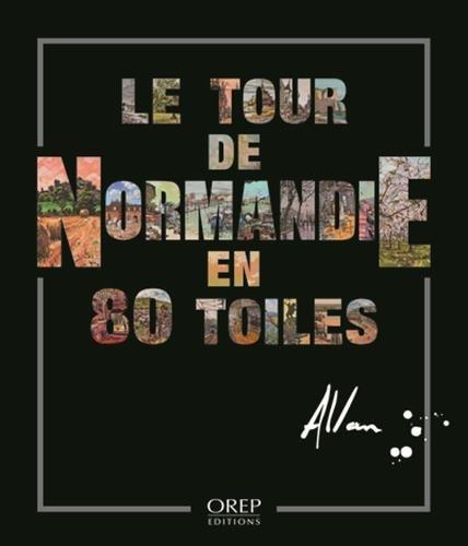 Le tour de Normandie en 80 toiles par Allan STEPHENS
