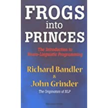 Frogs into Princes: Introduction to Neurolinguistic Programming