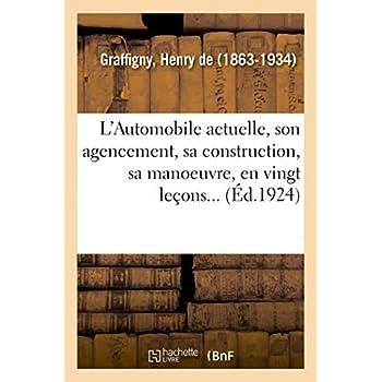 L'Automobile actuelle: son agencement, sa construction, sa manoeuvre, son entretien, expliquée en vingt leçons...