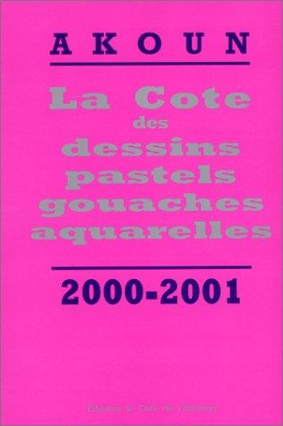 LA COTE DES DESSINS, PASTELS, GOUACHES, AQUARELLES. Edition 2000-2001 par Jacky-Armand Akoun