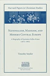 Nationalism, Marxism, and Modern Central Europe: A Biography of Kazimierz Kelles-Krauz (1872-1905) (Harvard Papers in Ukrainian Studies)
