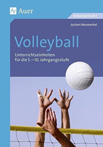 Volleyball: Unterrichtseinheiten für die 5.-10. Jahrgangsstufe (5. bis 10. Klasse) (Themenhefte Sport Sekundarstufe)