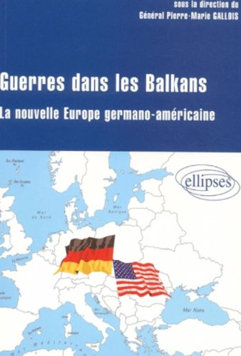 Guerre dans les Balkans : La nouvelle Europe germano-américaine