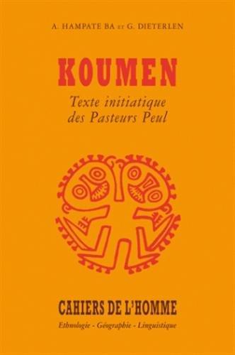 Koumen : Texte initiatique des Pasteurs Peul par Amadou Hampâté Bâ, Germaine Dieterlen