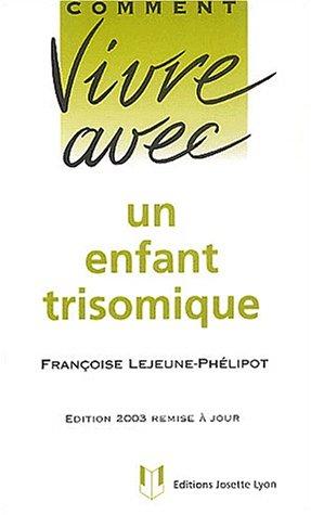 Comment vivre avec un enfant trisomique. : Edition 2003