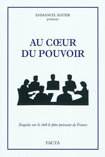 Au coeur du pouvoir : Enqute sur le club le plus puissant de France