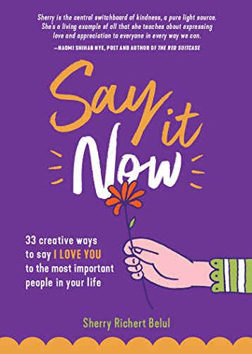 Say It Now: 33 Ways to Say I Love You to the Most Important People in Your Life por Sherry Richert Belul