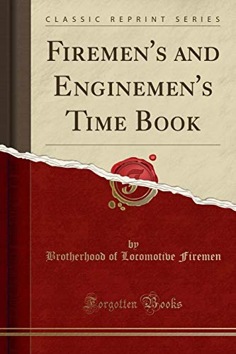 Firemen's and Enginemen's Time Book (Classic Reprint) por Brotherhood of Locomotive Firemen