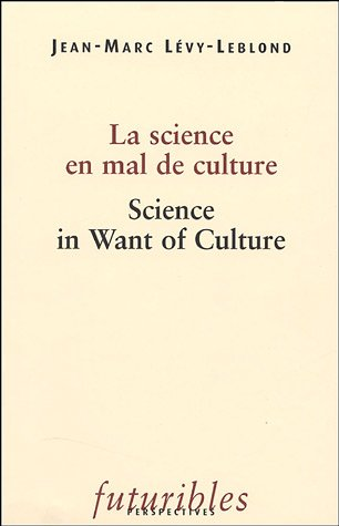 La science en mal de culture : Science in Want of Culture par Jean-Marc Lévy-Leblond
