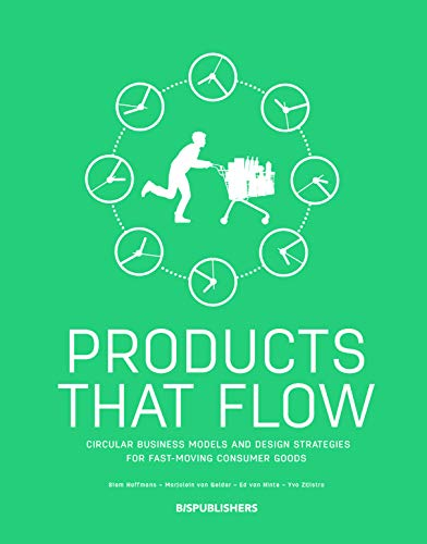 Products that flow: Circular Business Models and Design Strategies for Fast-Moving Consumer Goods -