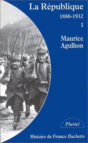 LA REPUBLIQUE. Tome 1, L'élan fondateur et la grande blessure (1880-1932) par Agulhon