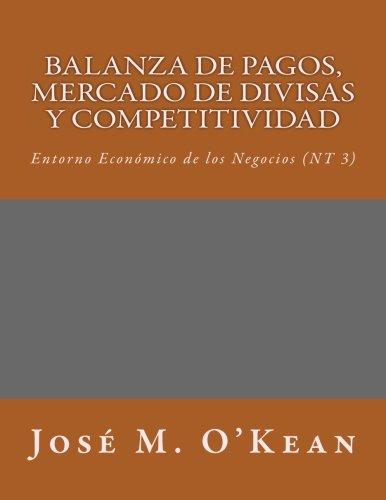 Balanza de Pagos, Mercado de Divisas y Competitividad: Entorno Económico de los Negocios (NT3) (Entorno Econ?mico de los Negocios, Band 3)