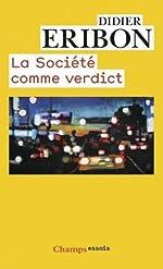 La société comme verdict - Classes, identités, trajectoires de Didier Eribon