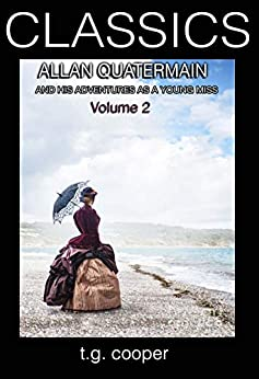 CLASSICS: Allan Quatermain and His Adventures as a Young Miss Vol 2 (English Edition) di [Cooper, T.G.]