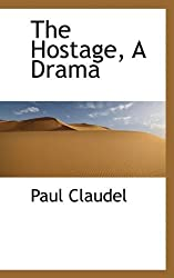 The Hostage, A Drama by Paul Claudel (2009-09-28)