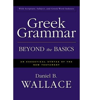 [( Greek Grammar Beyond the Basics: An Exegetical Syntax of the New Testament (Enlarged) By Wallace, Daniel B. ( Author ) Hardcover May - 1997)] Hardcover