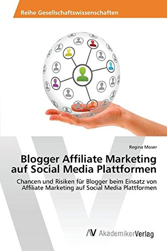 Blogger Affiliate Marketing auf Social Media Plattformen: Chancen und Risiken für Blogger beim Einsatz von Affiliate Marketing auf Social Media Plattformen