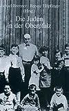 Die Juden in der Oberpfalz (Studien zur Jüdischen Geschichte und Kultur in Bayern, Band 2) -