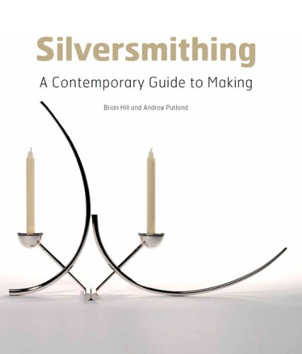 Silversmithing: A Contemporary Guide to Making por Brian Hill
