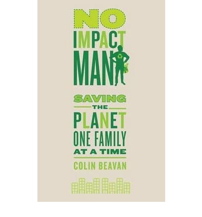 [(No Impact Man: Saving the Planet One Family at a Time)] [Author: Colin Beavan] published on (October, 2009)