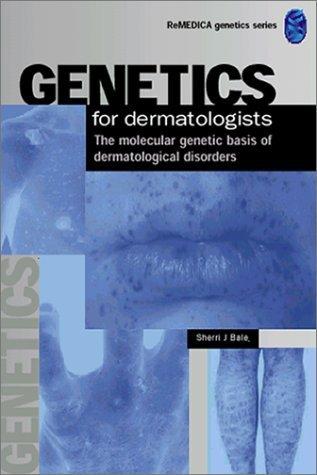 Genetics for Dermatologists: The Molecular Genetic Basis of Dermatological Disorders (ReMEDICA Genetics Series) by Sherri J. Bale (2000-01-31)