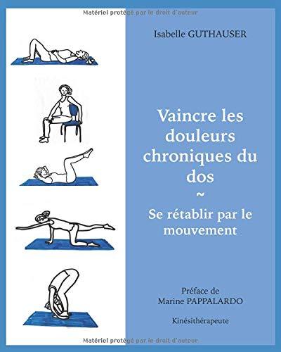 Vaincre les douleurs chroniques du dos: Se rétablir par le mouvement par Isabelle Guthauser