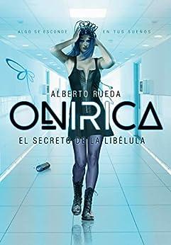 Onirica: El Secreto De La Libélula por Alberto Rueda epub