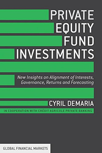 Private Equity Fund Investments: New Insights on Alignment of Interests, Governance, Returns and Forecasting (Global Financial Markets) por C. Demaria