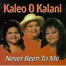 Never Been to Me by Kaleo O Kalani