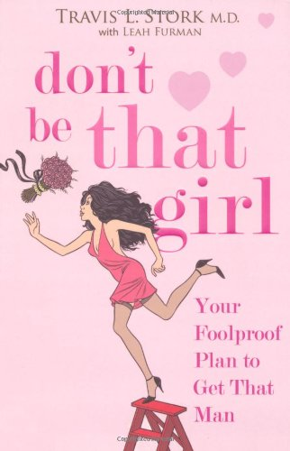 Don't Be That Girl: Your Foolproof Plan to Get That Man