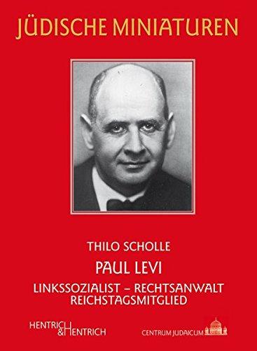 Paul Levi: Linkssozialist - Rechtsanwalt - Reichstagsmitglied (Jüdische Miniaturen / Herausgegeben von Hermann Simon)